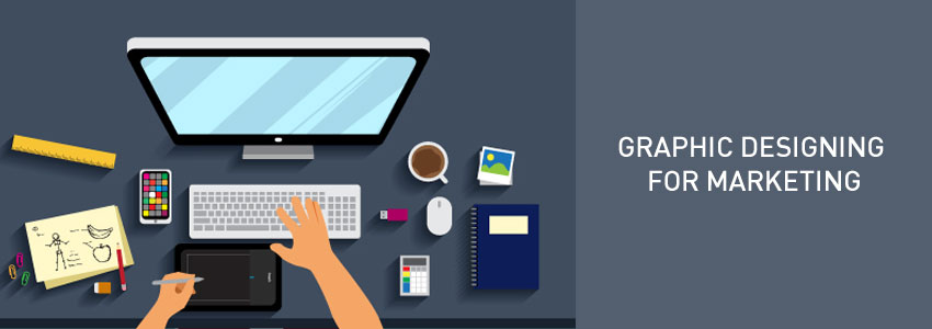 GRAPHIC DESIGNING FOR MARKETING